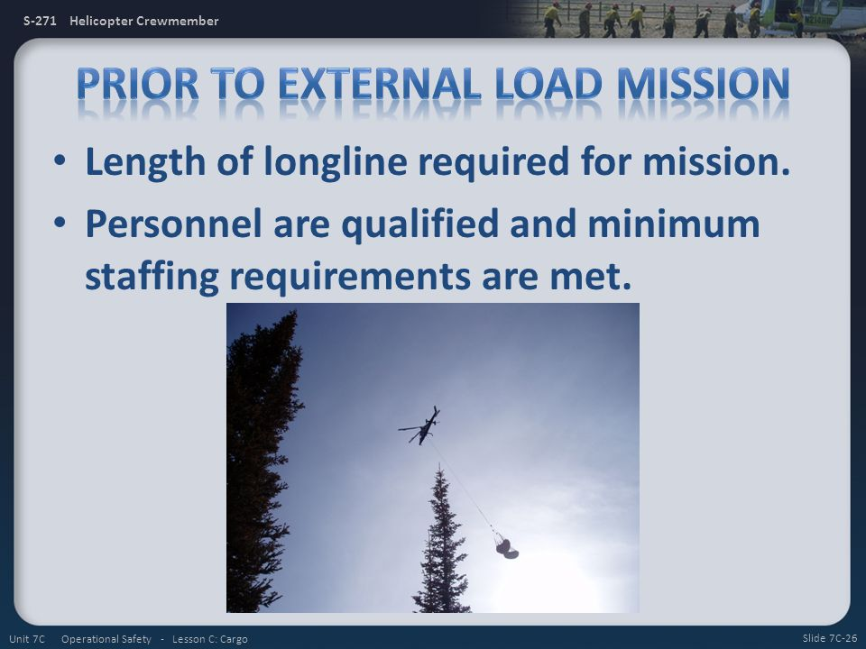 S-271 Helicopter Crewmember Length of longline required for mission. Personnel are qualified and minimum staffing requirements are met. Slide 7C-26 Un