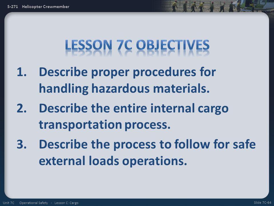 S-271 Helicopter Crewmember 1.Describe proper procedures for handling hazardous materials.