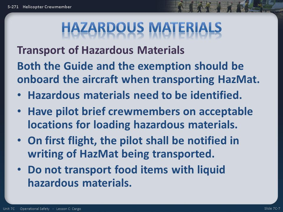 S-271 Helicopter Crewmember Transport of Hazardous Materials Both the Guide and the exemption should be onboard the aircraft when transporting HazMat.