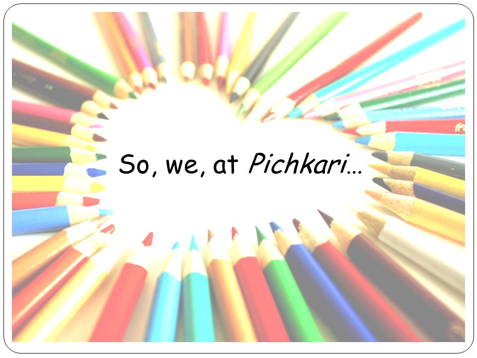 So, we, at Pichkari…