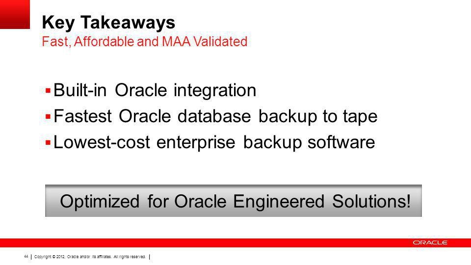 Copyright © 2012, Oracle and/or its affiliates. All rights reserved. 44 Key Takeaways Built-in Oracle integration Fastest Oracle database backup to ta