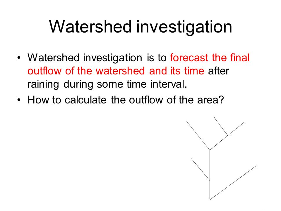 Watershed investigation Watershed investigation is to forecast the final outflow of the watershed and its time after raining during some time interval.