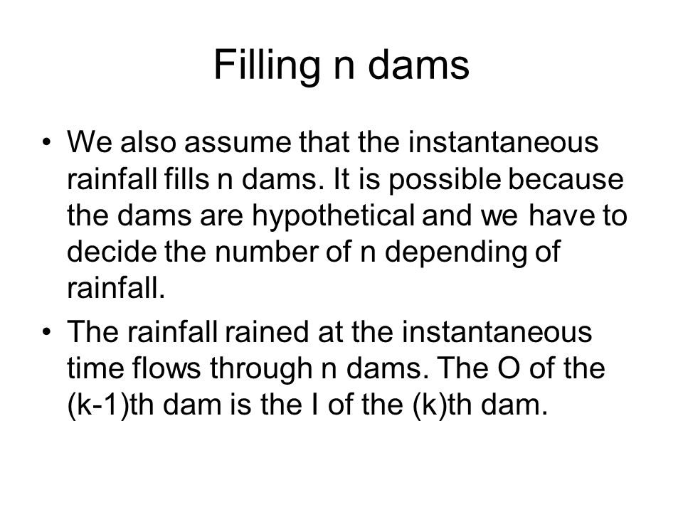Filling n dams We also assume that the instantaneous rainfall fills n dams.