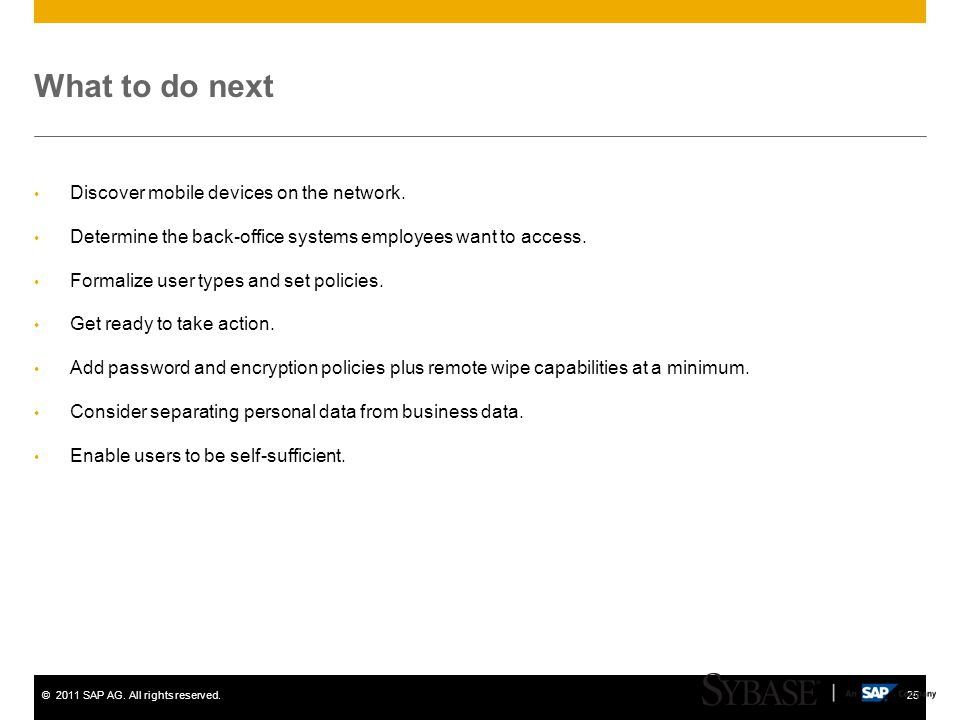 ©2011 SAP AG. All rights reserved.25 What to do next Discover mobile devices on the network. Determine the back-office systems employees want to acces