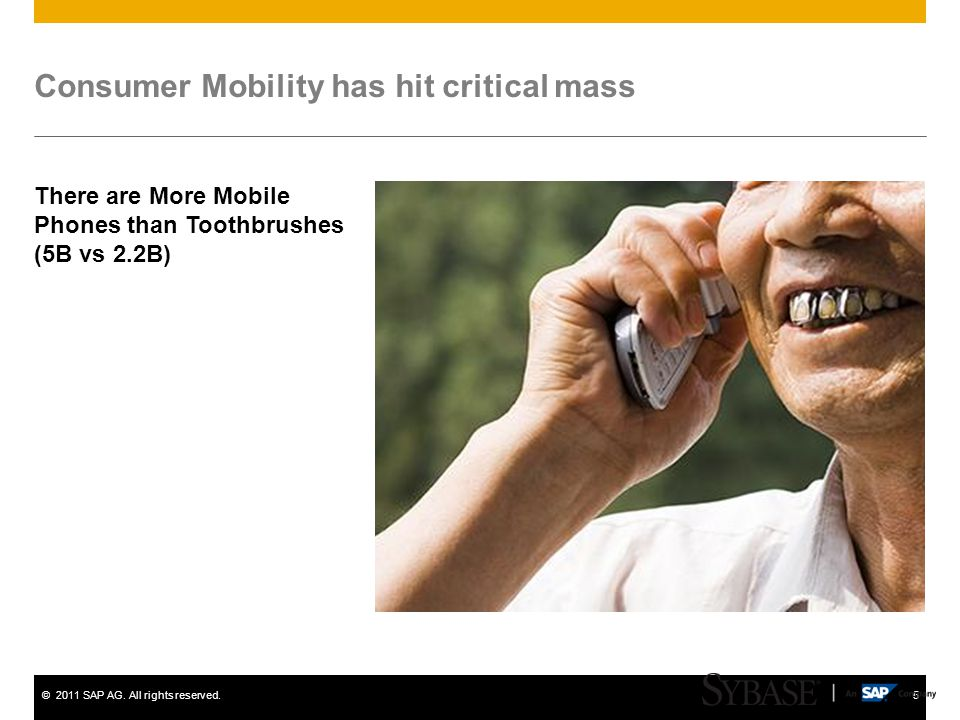 ©2011 SAP AG. All rights reserved.5 Consumer Mobility has hit critical mass There are More Mobile Phones than Toothbrushes (5B vs 2.2B)