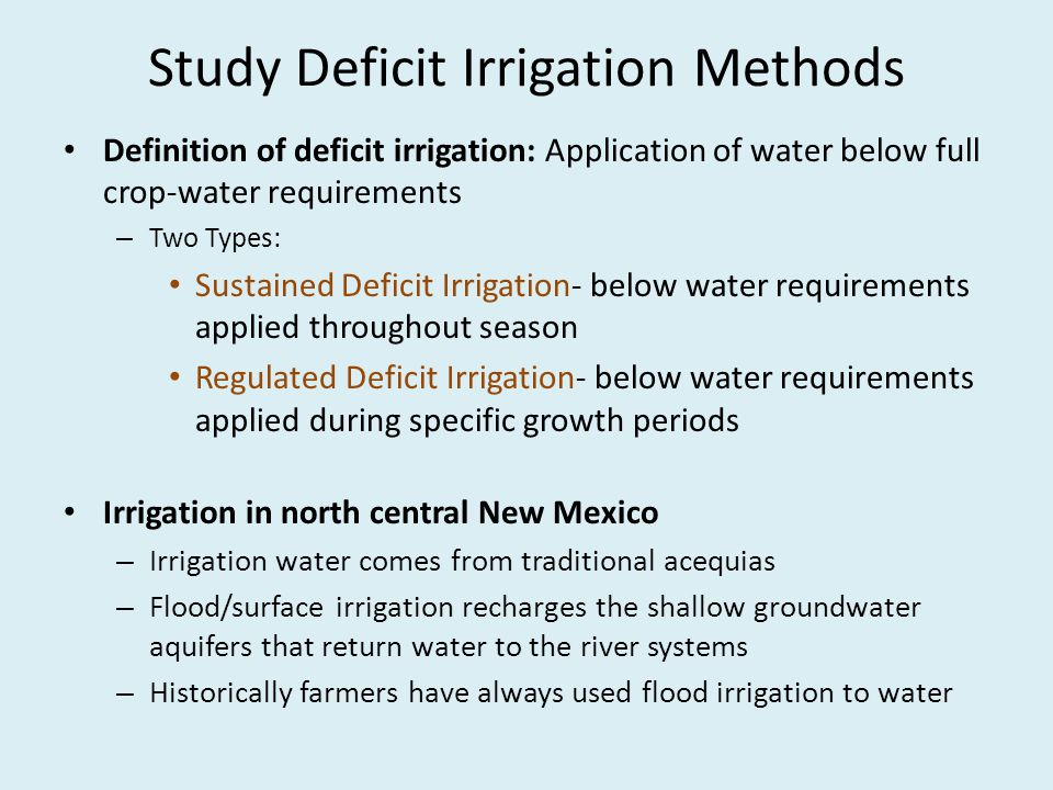 Study Deficit Irrigation Methods Definition of deficit irrigation: Application of water below full crop-water requirements – Two Types: Sustained Defi