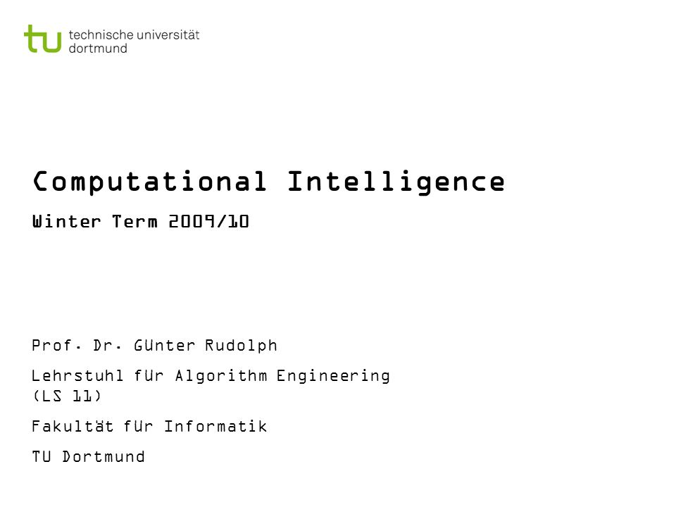 Computational Intelligence Winter Term 2009/10 Prof.
