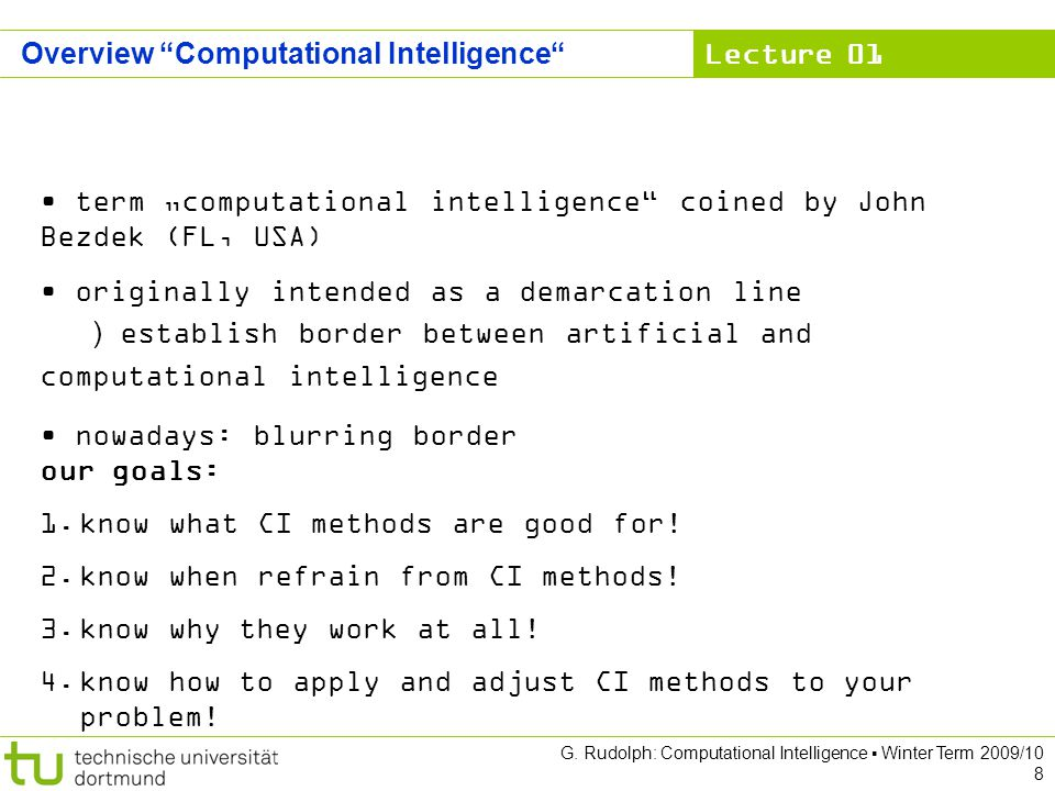 Lecture 01 G. Rudolph: Computational Intelligence Winter Term 2009/10 8 Overview Computational Intelligence term computational intelligence coined by