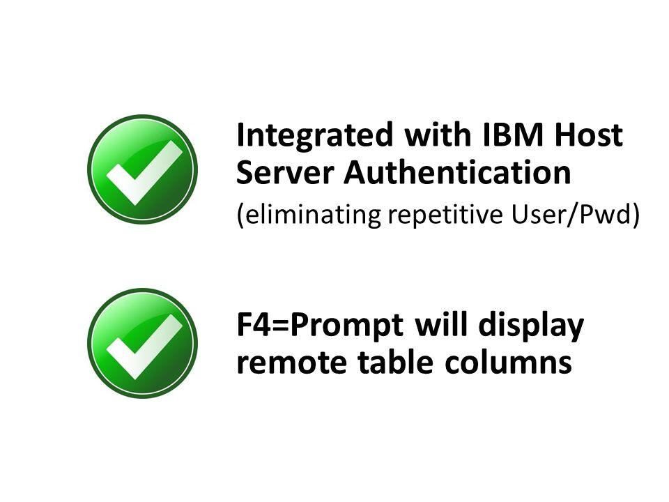 Integrated with IBM Host Server Authentication (eliminating repetitive User/Pwd) F4=Prompt will display remote table columns