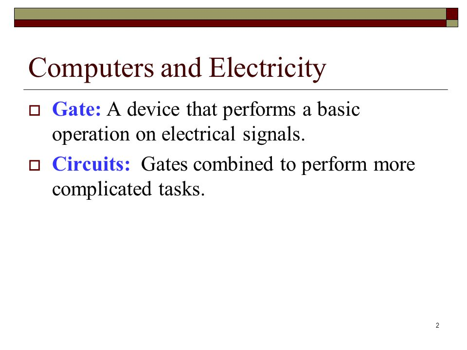 3 Computers and Electricity There are three different, but equally powerful, notational methods for describing the behavior of gates and circuits: Boolean expressions logic diagrams truth tables