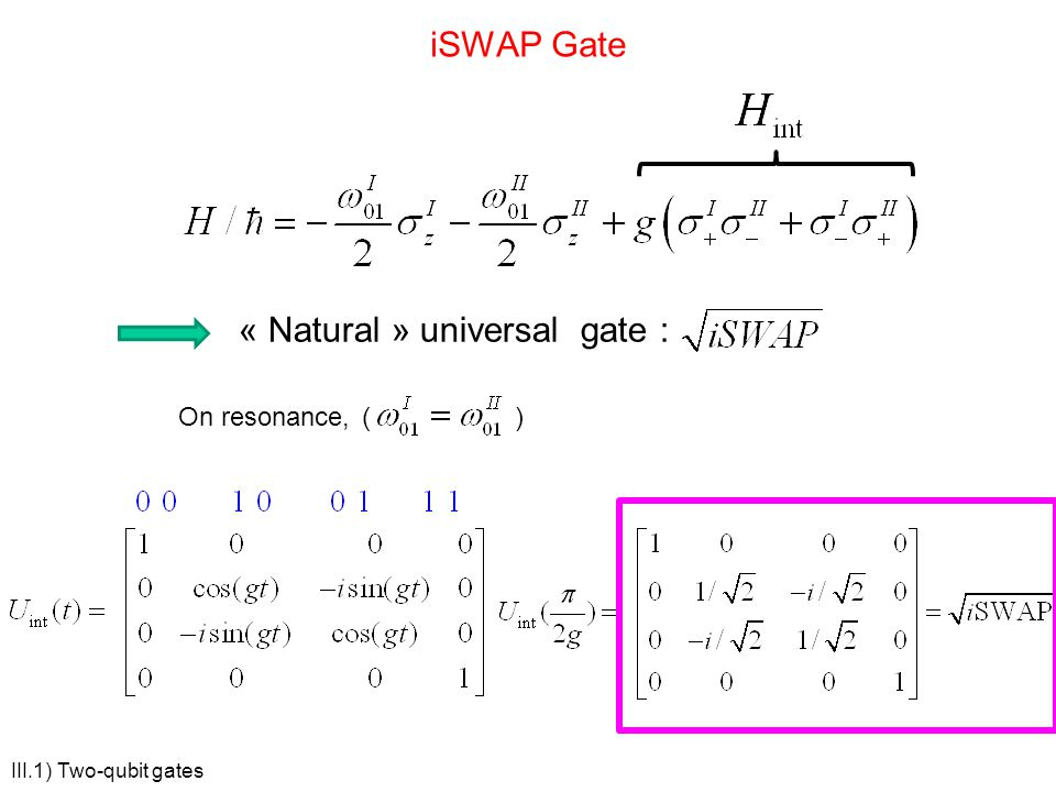iSWAP Gate « Natural » universal gate : On resonance,() III.1) Two-qubit gates