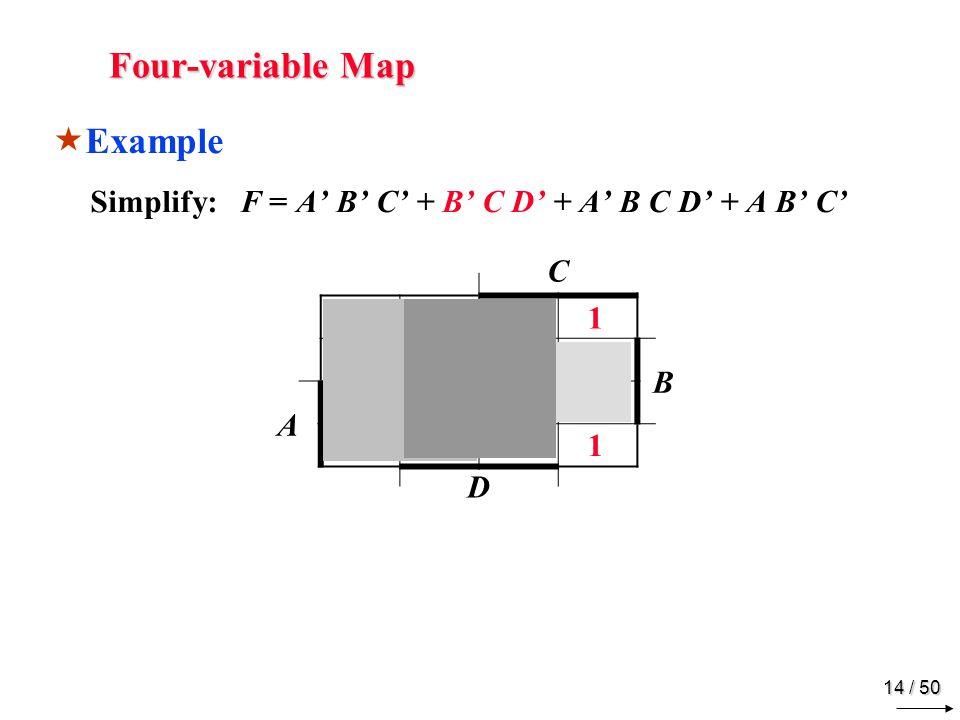 13 / 50 Four-variable Map Example Simplify: F = A B C + B C D + A B C D + A B C C B A D 11