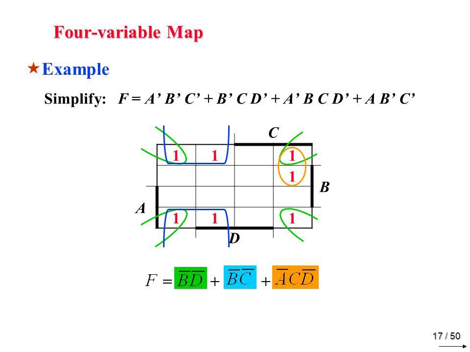 16 / 50 Four-variable Map Example Simplify: F = A B C + B C D + A B C D + A B C C B A D 11