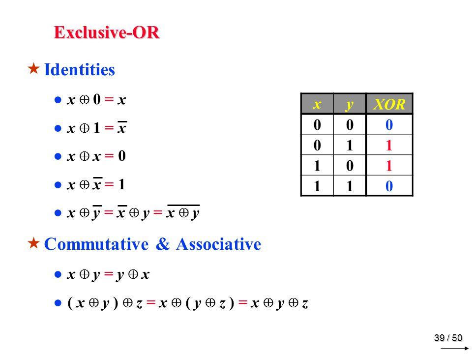 38 / 50 Exclusive-OR XOR F = x y = x y + x y XNOR F = x y = x y = x y + x y