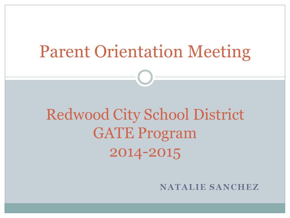 NATALIE SANCHEZ Redwood City School District GATE Program 2014-2015 Parent Orientation Meeting