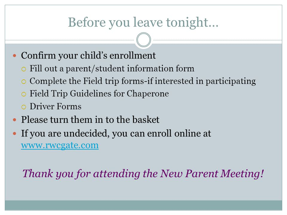 Before you leave tonight… Confirm your childs enrollment Fill out a parent/student information form Complete the Field trip forms-if interested in par