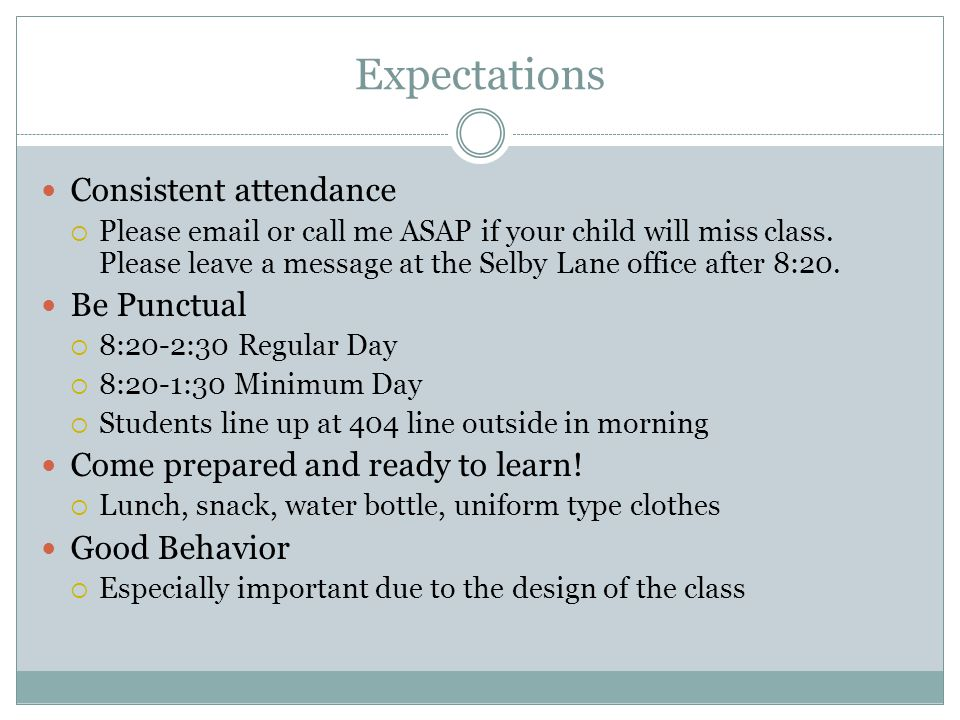 Expectations Consistent attendance Please email or call me ASAP if your child will miss class. Please leave a message at the Selby Lane office after 8