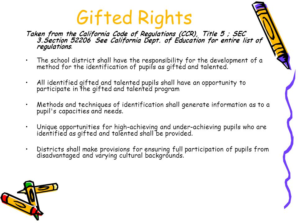 Gifted Rights Taken from the California Code of Regulations (CCR), Title 5 ; SEC 3.Section 52206 See California Dept.