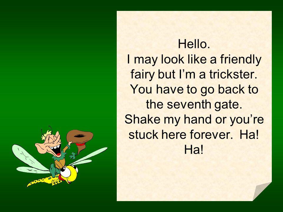 Hello. I am a friendly troll. If you shake my hand, Im help you skip over the tenth gate.