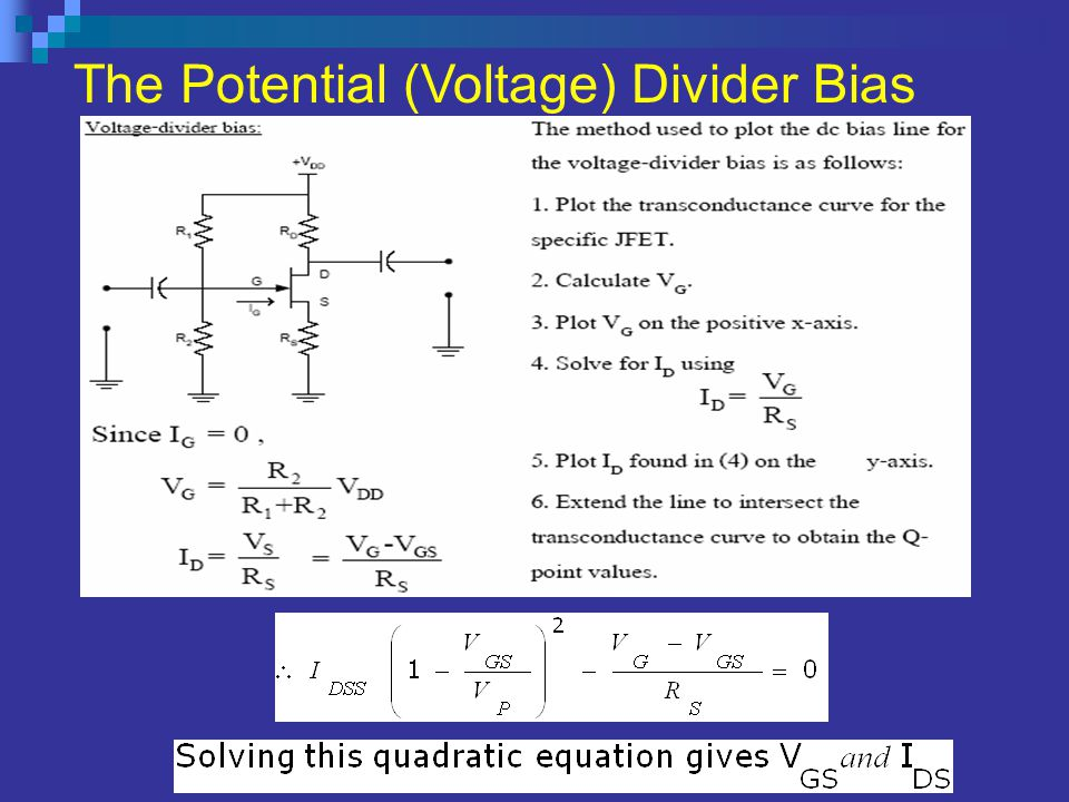 JFET Self (or Source) Bias Circuit This quadratic equation can be solved for V GS & I DS