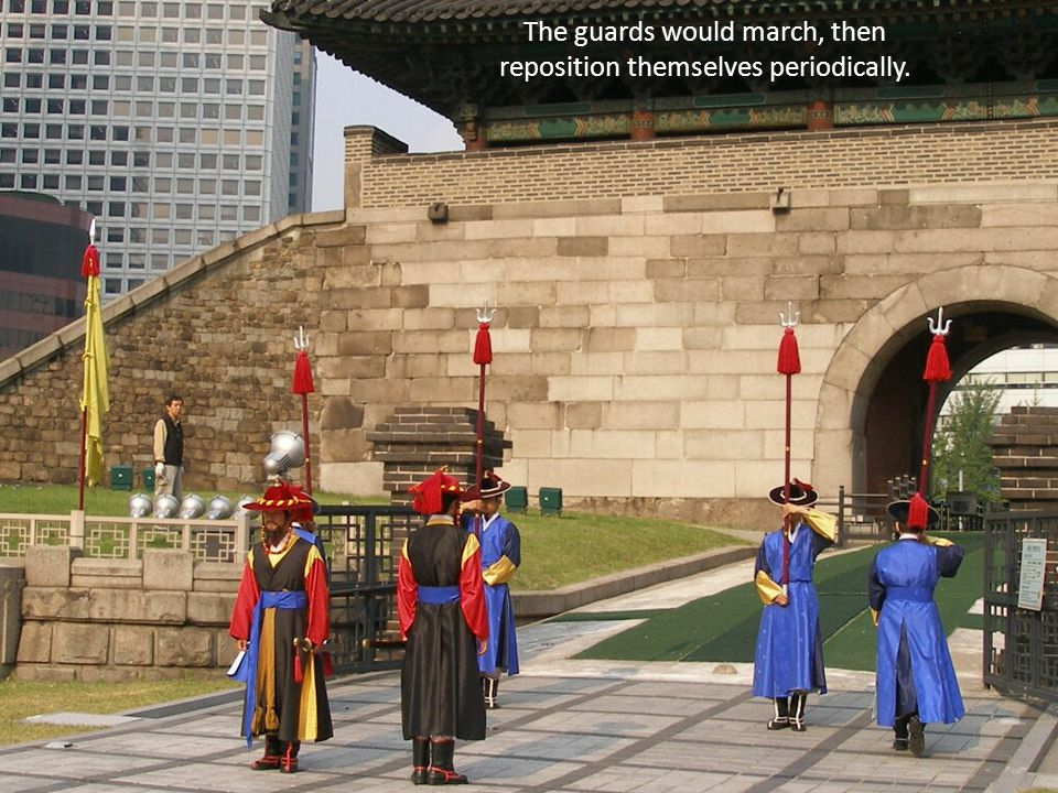 The guards would march, then reposition themselves periodically.