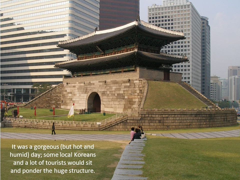 It was a gorgeous (but hot and humid) day; some local Koreans and a lot of tourists would sit and ponder the huge structure.