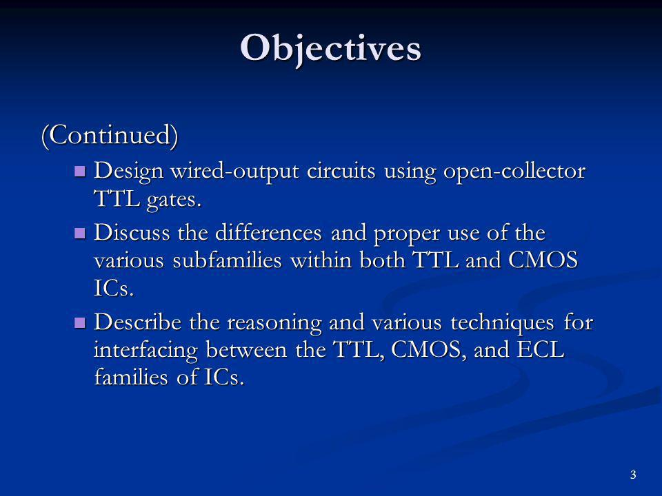 Objectives (Continued) Design wired-output circuits using open-collector TTL gates. Design wired-output circuits using open-collector TTL gates. Discu