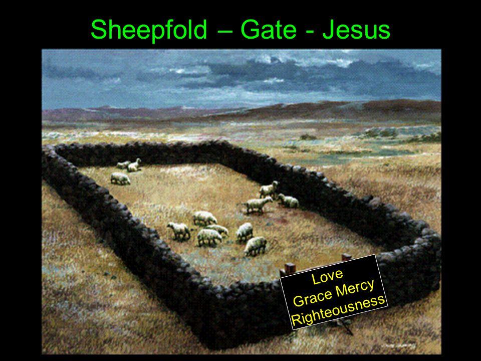 Sheepfold – Gate - Jesus L o v e G r a c e M e r c y R i g h t e o u s n e s s