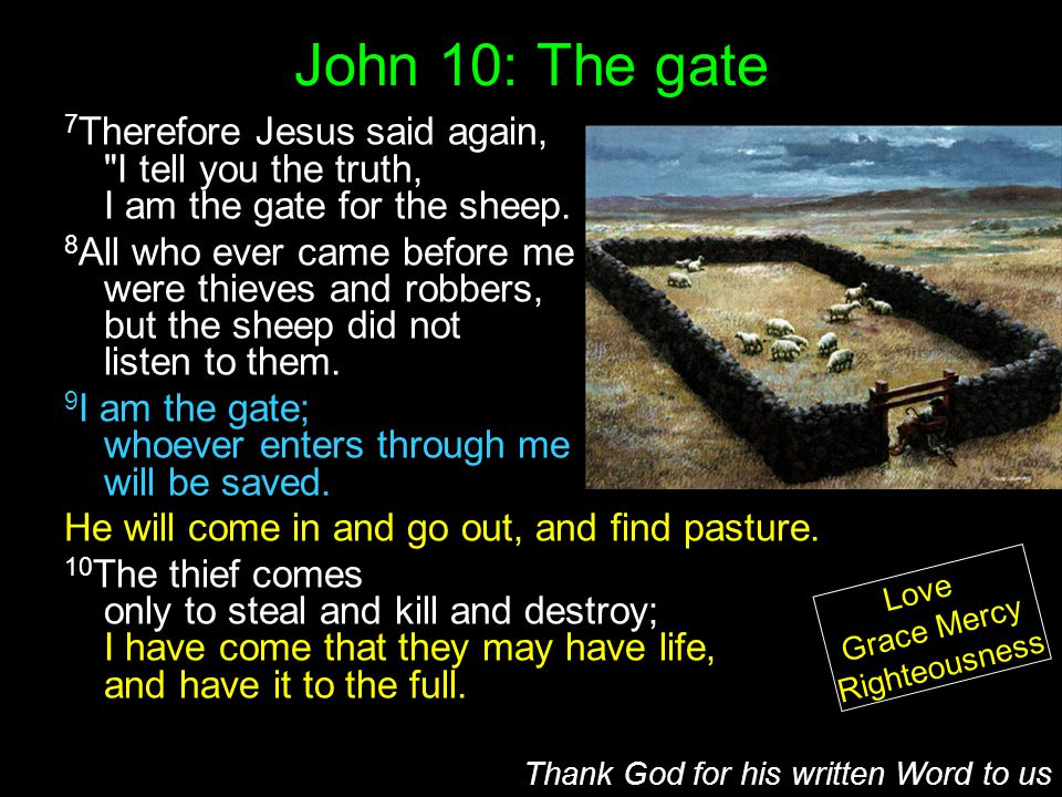 John 10: The gate 9 I am the gate; whoever enters through me will be saved.