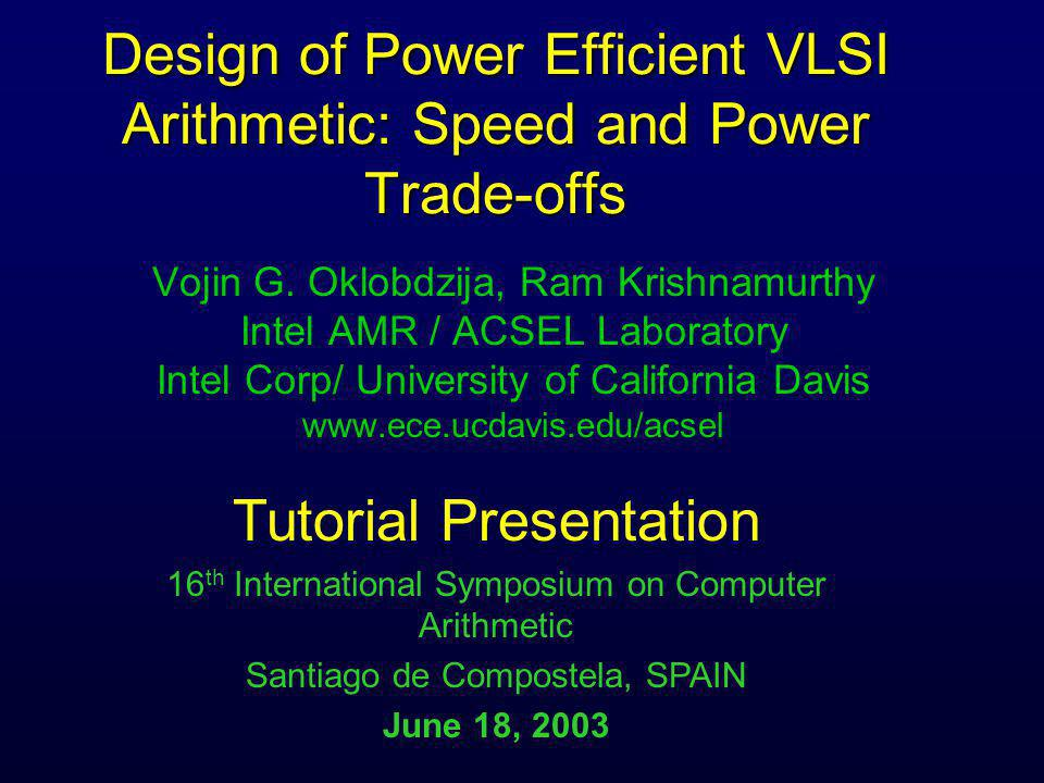 Design of Power Efficient VLSI Arithmetic: Speed and Power Trade-offs Vojin G.