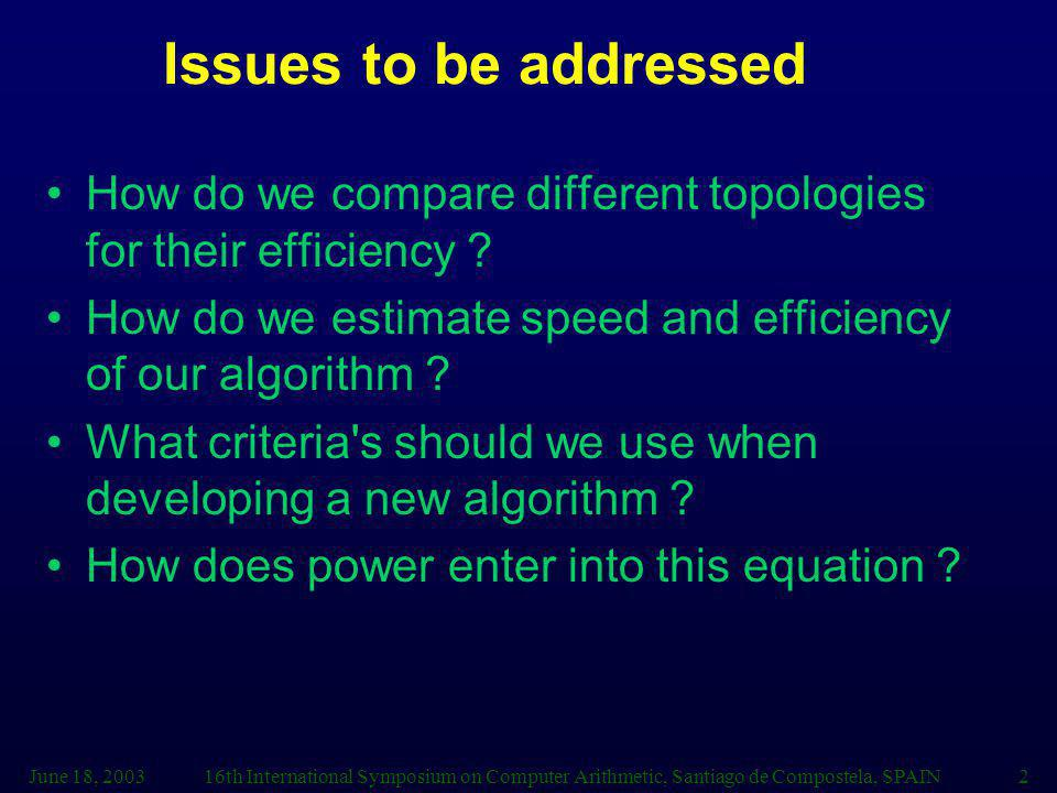 16th International Symposium on Computer Arithmetic, Santiago de Compostela, SPAIN2 Issues to be addressed How do we compare different topologies for their efficiency .