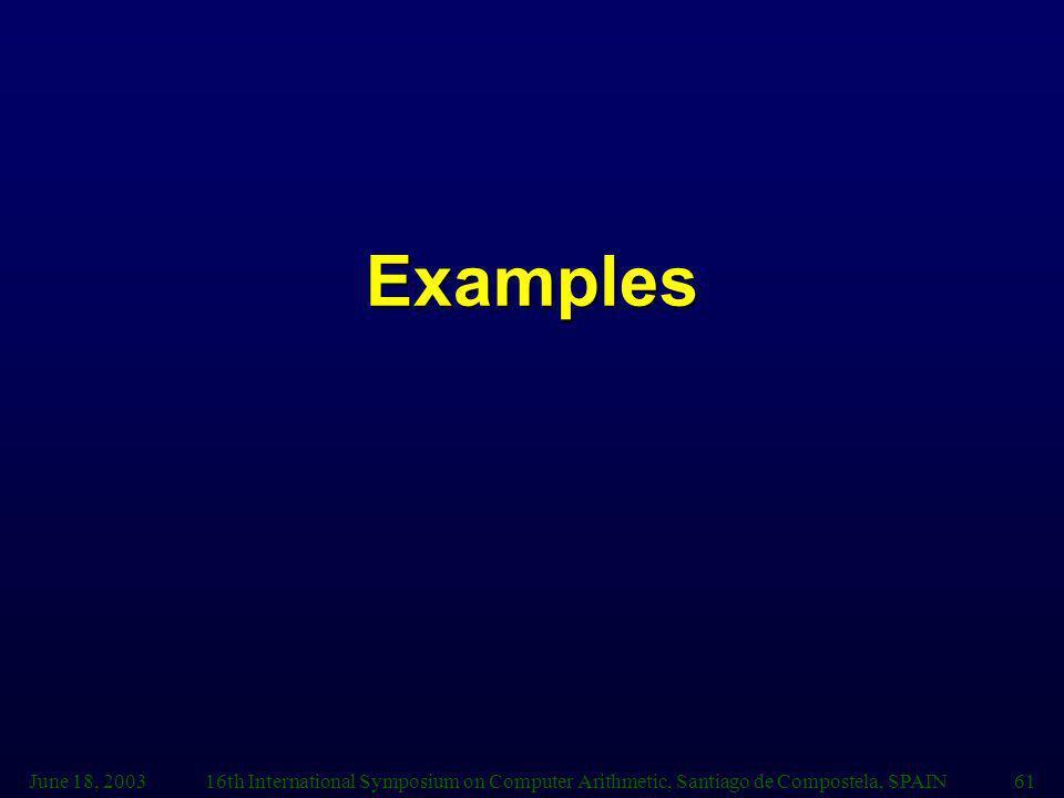 June 18, 200316th International Symposium on Computer Arithmetic, Santiago de Compostela, SPAIN61 Examples