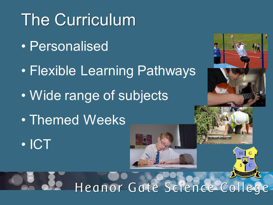 The Curriculum Personalised Flexible Learning Pathways Wide range of subjects Themed Weeks ICT