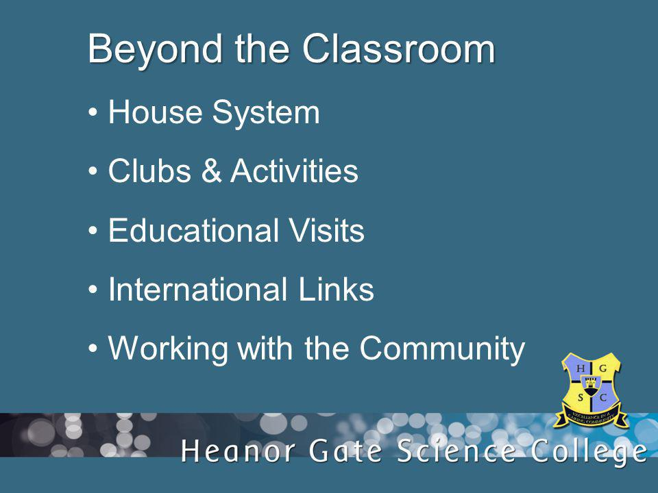 Beyond the Classroom House System Clubs & Activities Educational Visits International Links Working with the Community
