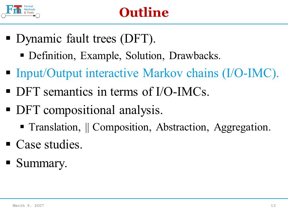 March 8, 200713 Outline Dynamic fault trees (DFT).