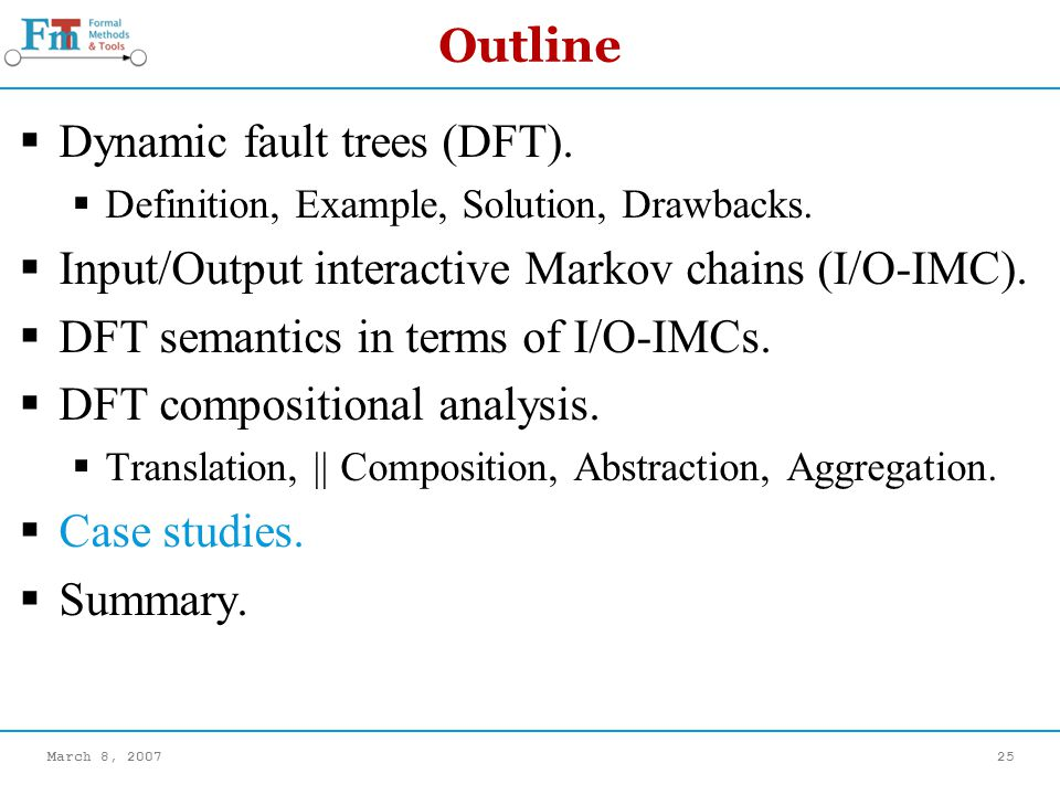 March 8, 200725 Outline Dynamic fault trees (DFT).