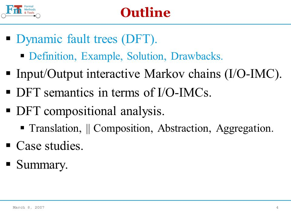 March 8, 20074 Outline Dynamic fault trees (DFT). Definition, Example, Solution, Drawbacks.