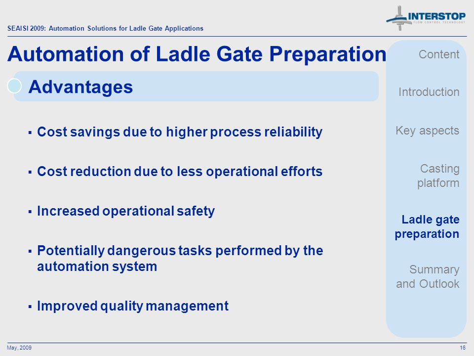 SEAISI 2009: Automation Solutions for Ladle Gate Applications May, 200916 Advantages Automation of Ladle Gate Preparation Cost savings due to higher p