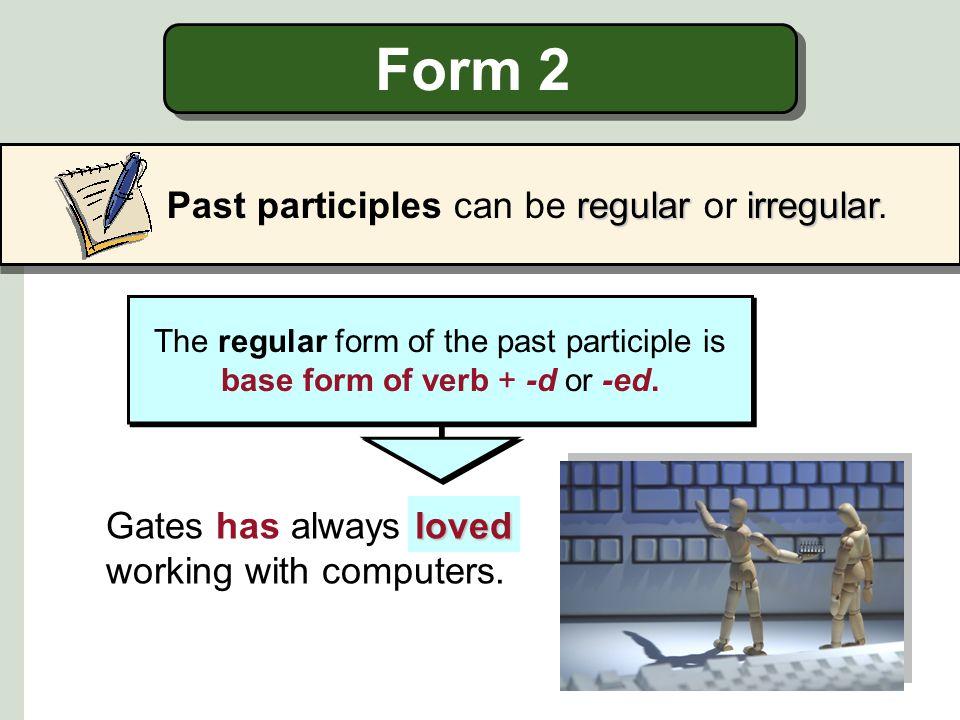 Form 2 regularirregular Past participles can be regular or irregular.
