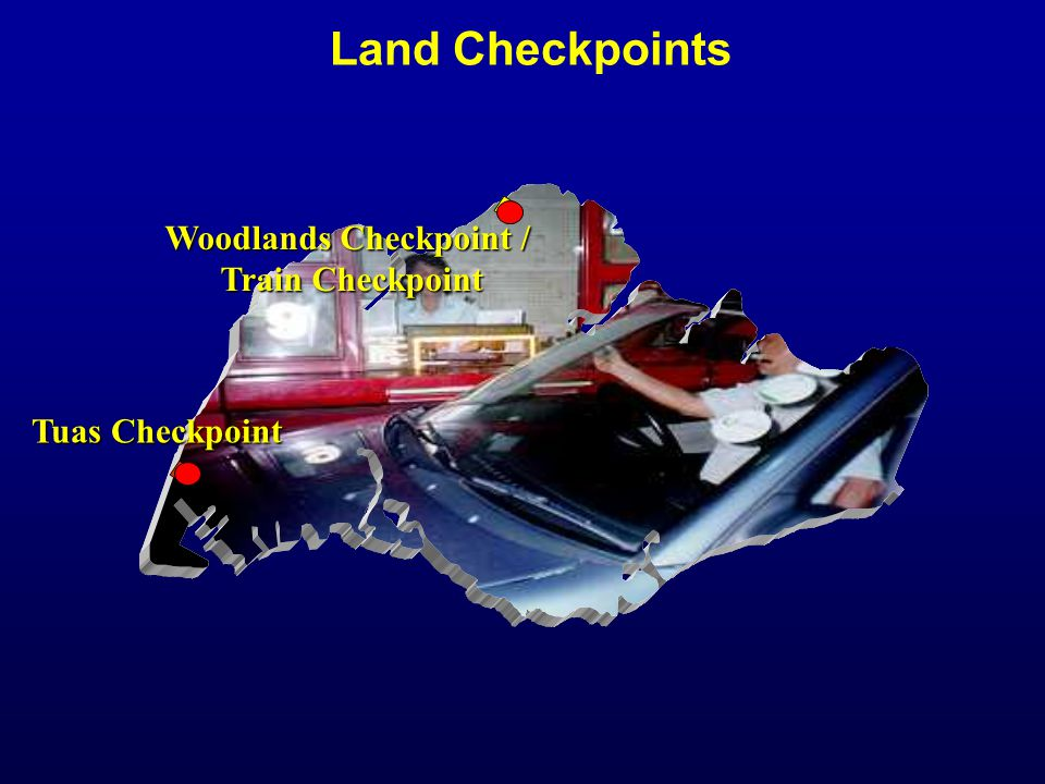 Tuas Checkpoint Woodlands Checkpoint / Train Checkpoint Land Checkpoints