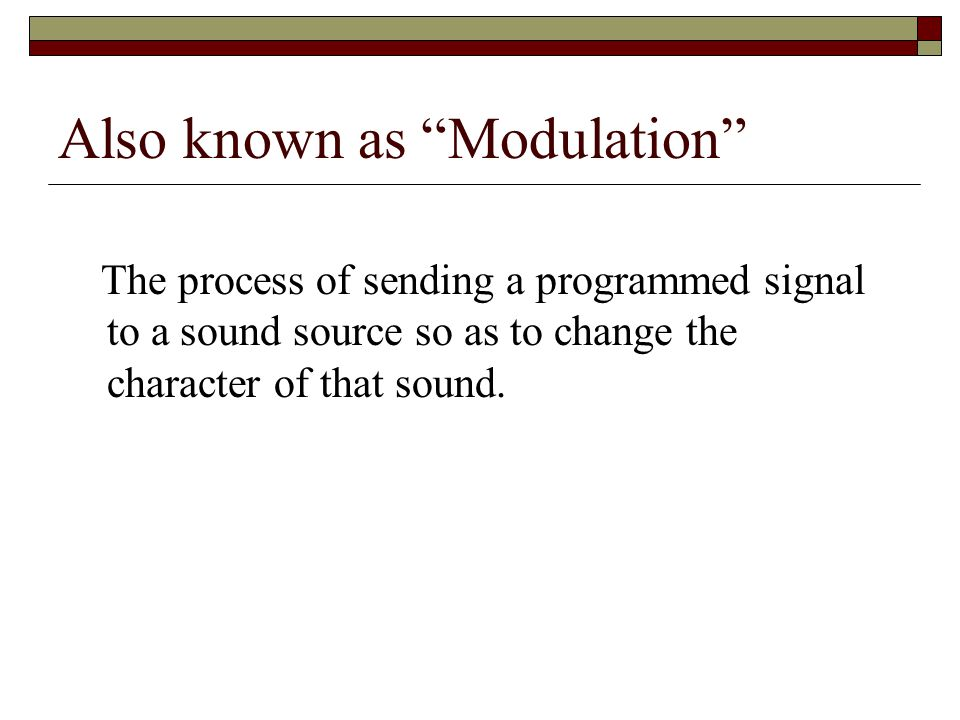 Also known as Modulation The process of sending a programmed signal to a sound source so as to change the character of that sound.