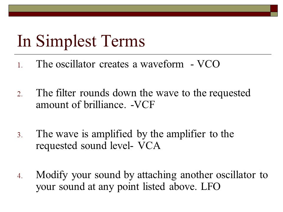 In Simplest Terms 1. The oscillator creates a waveform - VCO 2.