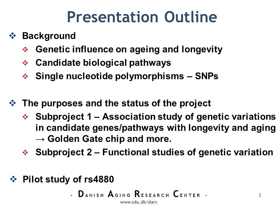 - D A N I S H A G I N G R E S E A R C H C E N T E R - www.sdu.dk/darc Genetic factors influence age-related diseases and age-related physical and cognitive functions Genetic factors contribute to the variation in lifespan by approximately 25%.