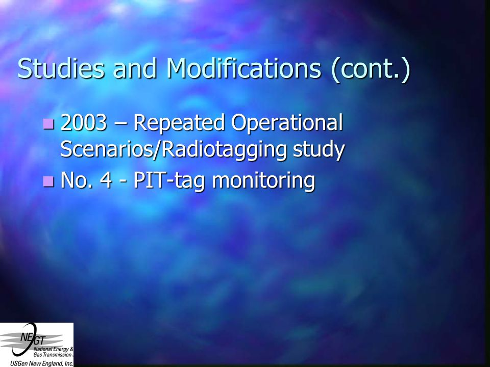 Studies and Modifications (cont.) 2003 – Repeated Operational Scenarios/Radiotagging study 2003 – Repeated Operational Scenarios/Radiotagging study No.