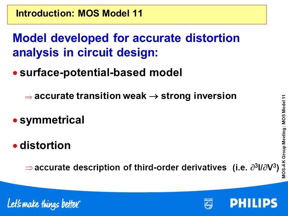 MOS-AK Group Meeting : MOS Model 11 Introduction: MOS Model 11 surface-potential-based model accurate transition weak strong inversion symmetrical dis