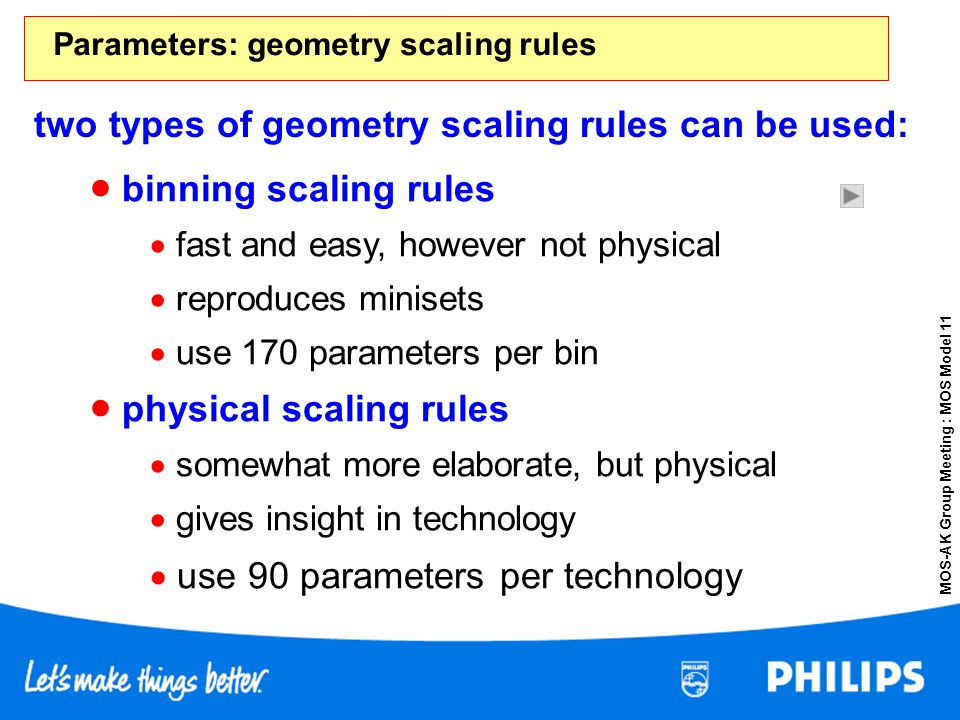 MOS-AK Group Meeting : MOS Model 11 binning scaling rules fast and easy, however not physical reproduces minisets use 170 parameters per bin physical