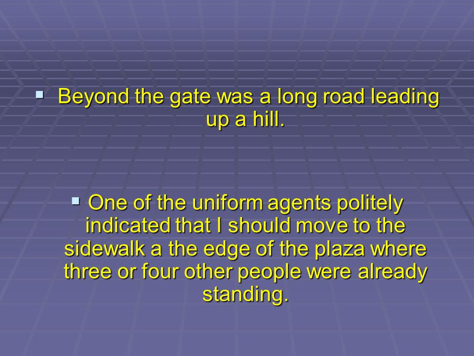 Beyond the gate was a long road leading up a hill.