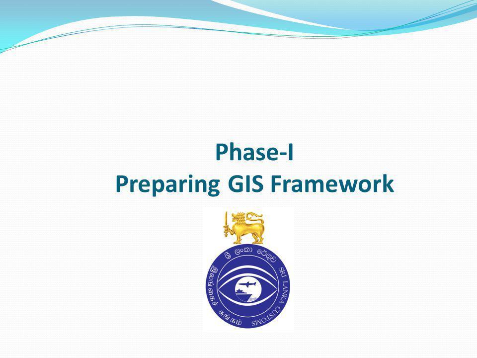 Phase-I Preparing GIS Framework