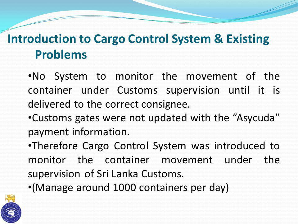 Introduction to Cargo Control System & Existing Problems No System to monitor the movement of the container under Customs supervision until it is deli
