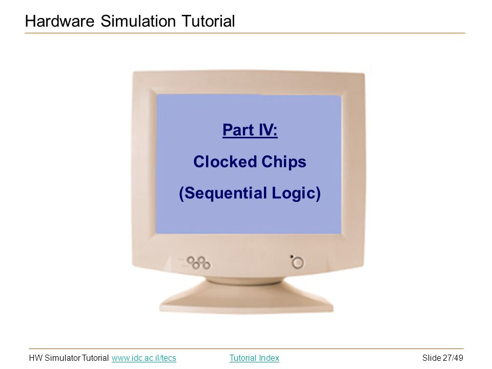 Slide 27/49HW Simulator TutorialTutorial Index www.idc.ac.il/tecs Hardware Simulation Tutorial Part IV: Clocked Chips (Sequential Logic)